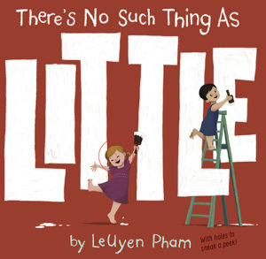 There's No Such Thing as Little by LeUyen Pham